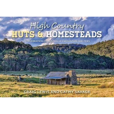 High Country Huts & Homesteads - Craig Lewis & Cathy Savage