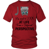 You need to look at life District Unisex Shirt