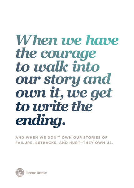 Brené Brown Dare To Lead Workshop Melbourne - When we have the courage to walk into our story and own it, we get to write the endings.