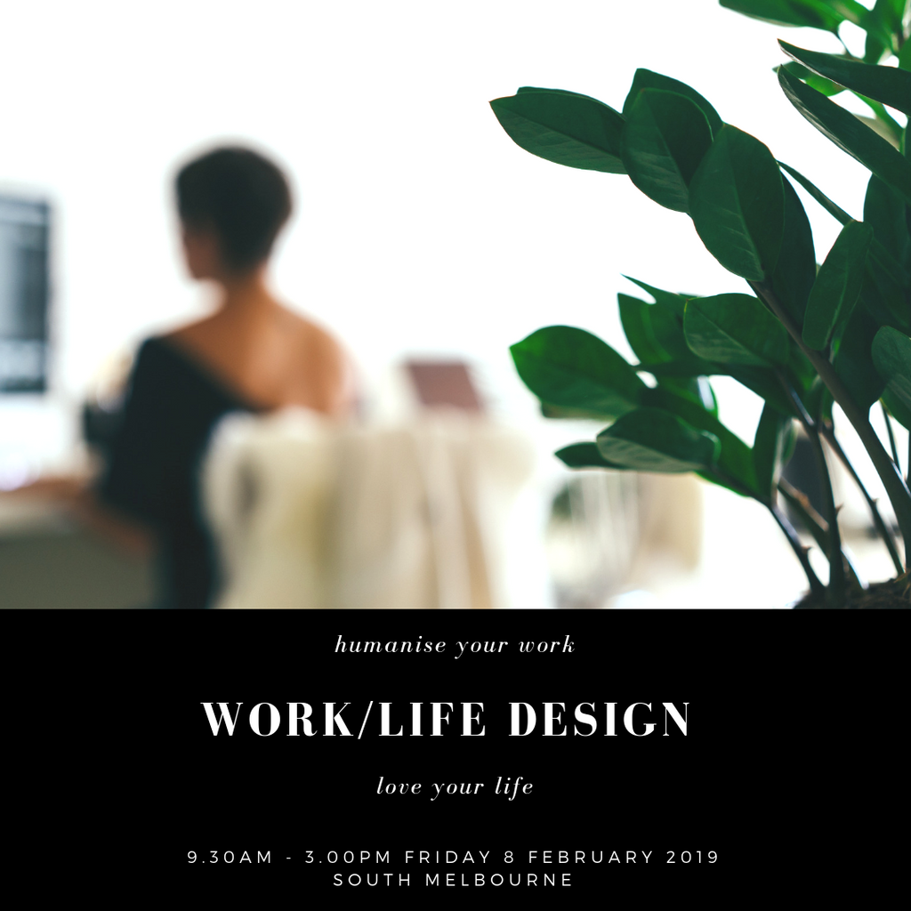 Work/Life Design Workshop - Humanise Your Work and Love Your Life for Small Business Warriors