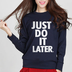 """JUST DO IT LATER"" Sweatshirts"