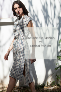 Sustainable fashion Vs Ethical fashion