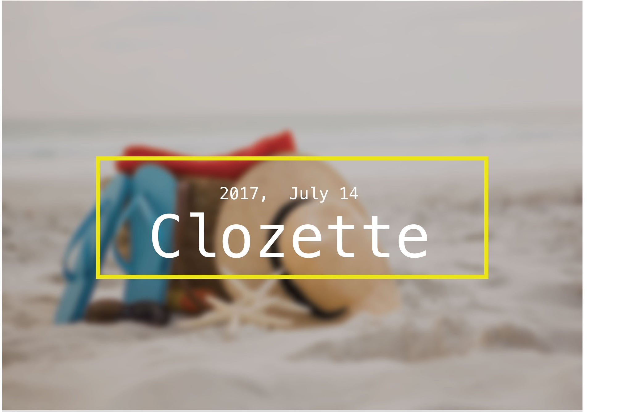 CLOZETTE, 2017, July