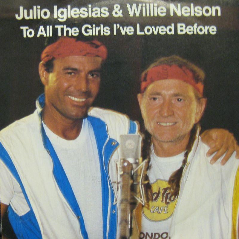 "Julio Iglesias & Willie Nelson-To All The Girls I've Loved Before-CBS-7"" Vinyl P/S"