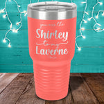 You Are The Shirley To My Laverne Laser Etched Tumbler