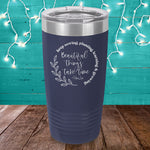 Beautiful Things Take Time Laser Etched Tumbler