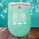 If I'm Drunk It's Her Fault Left 12oz Stemless Wine Cup