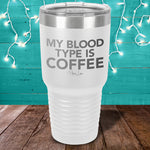 My Blood Type Is Coffee Laser Etched Tumbler
