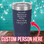 Some People Don't Believe In Heroes (CUSTOM) Laser Etched Tumbler