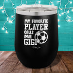 My Favorite Soccer Player Calls Me Gigi Stemless Wine Cup