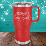 I'm Kind Of A Big Deal 20oz Travel Mug