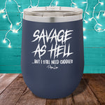 Savage As Hell But I Still Need Cuddles 12oz Stemless Wine Cup