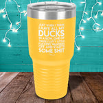 Just When I Think I Have All My Ducks In A Row Laser Etched Tumbler