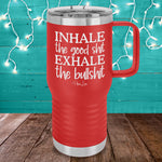 Inhale The Good Shit Exhale The Bullshit 20oz Travel Mug