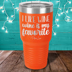 I Like Wine Wine Is My Favorite Laser Etched Tumbler