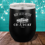 Beer Tastes Better On A Boat 12oz Stemless Wine Cup
