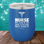 Nurse Save Your Ass Not Kiss It 12oz Stemless Wine Cup