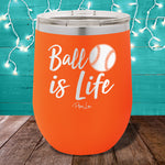 Ball Is Life 12oz Stemless Wine Cup