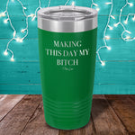 Making This Day My Bitch Laser Etched Tumbler