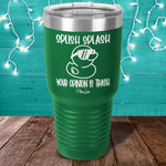 Splish Splash Your Opinion Is Trash Laser Etched Tumbler