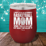 I Didn't Plan On Becoming A Basketball Mom 12oz Stemless Wine Cup
