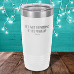 It's Not Hoarding If It's Makeup Laser Etched Tumbler