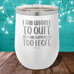 I Am Unable To Quit 12oz Stemless Wine Cup