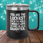 You Are The Luckiest Dad In The World 15oz Coffee Mug Tumbler