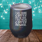 I Will Drink Coffee Here or There Laser Etched Tumbler