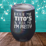 Pour Me Titos And Tell Me Im Pretty Laser Etched Tumbler
