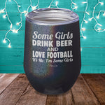 Some Girls Drink Beer And Love Football Laser Etched Tumbler