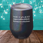 BLACK FRIDAY SPECIAL - You Can Just Supercali Laser Etched Tumbler