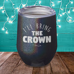 I'll Bring The Crown Laser Etched Tumbler