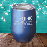 I Drink & I Know Things Laser Etched Tumbler