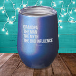 Grandpa The Man The Myth The Bad Influence Laser Etched Tumbler