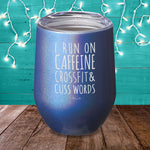 I Run On Caffeine Crossfit, & Cuss Words Laser Etched Tumbler
