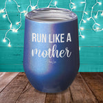 Run Like A Mother Laser Etched Tumbler