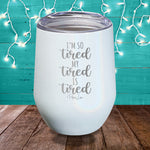I'm So Tired My Tired Is Tired Laser Etched Tumbler