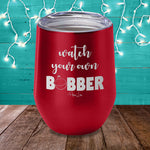 Watch Your Own Bobber Laser Etched Tumbler