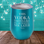 This Vodka Tastes Like I'll Be Texting You Later Laser Etched Tumbler