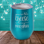 You're The Cheese To My Macaroni Laser Etched Tumbler