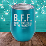 BFF Being Fuckstrated In The Friend Zone Laser Etched Tumbler