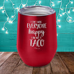 I Can't Make Everyone Happy I Am Not A Taco Laser Etched Tumbler