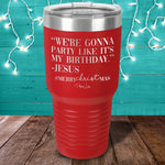 We're Gonna Party Like It's My Birthday Jesus Laser Etched Tumbler