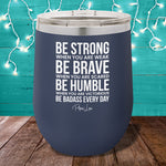 Be Badass Every Day 12oz Stemless Wine Cup