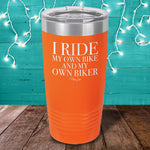 I Ride My Own Bike And My Own Biker Laser Etched Tumbler