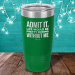 Life Would Be Boring Without Me Laser Etched Tumbler