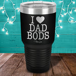I Love Dad Bods Laser Etched Tumbler