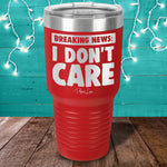 Breaking News I Don't Care Laser Etched Tumbler