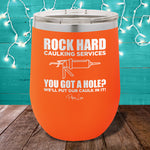 Rock Hard Caulking Services 12oz Stemless Wine Cup